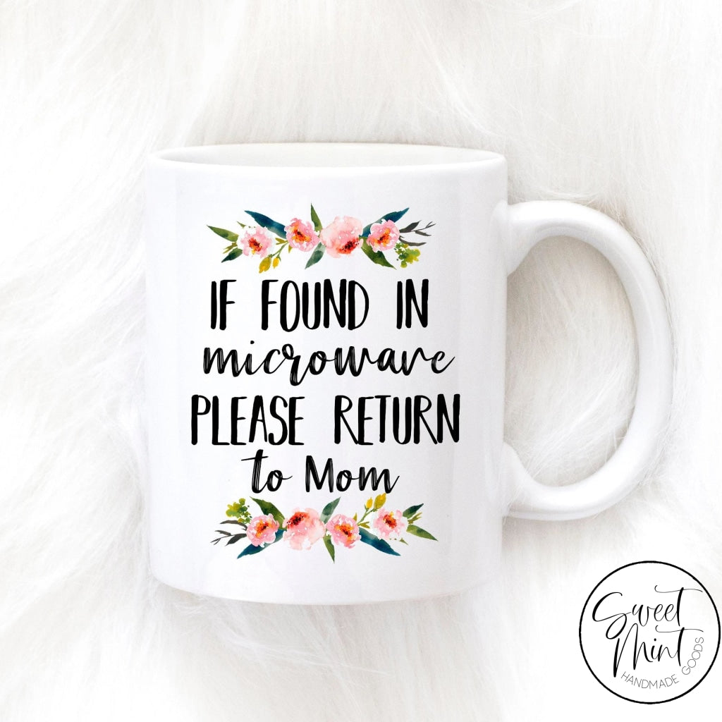 If Found In Microwave Please Return To Mom Mug - Floral