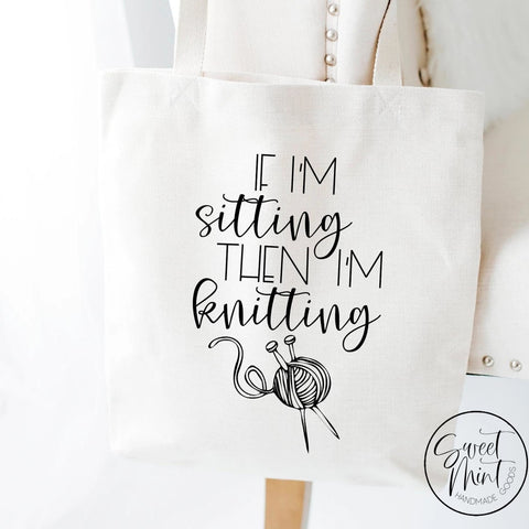 If Im Sitting Then Knitting Tote Bag - Yarn