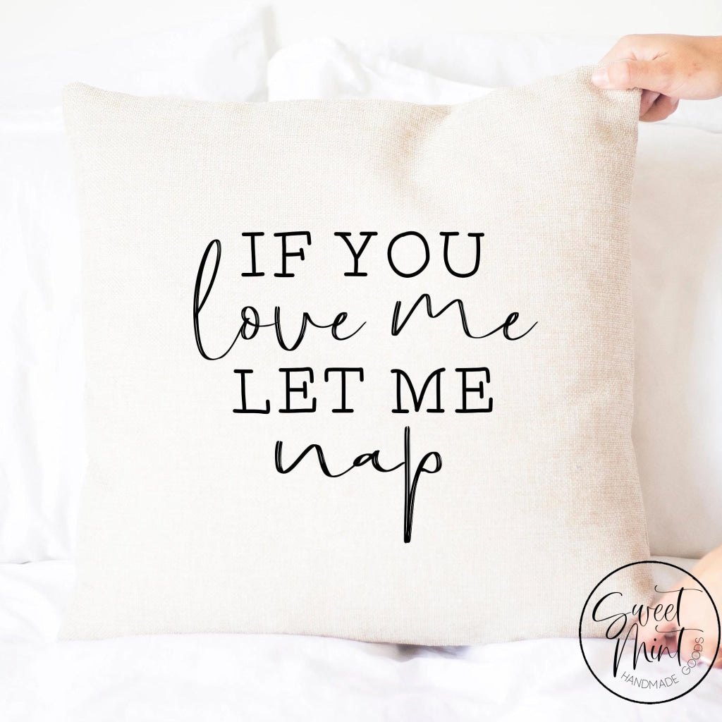 If You Love Me Let Nap Pillow Cover - 16X16