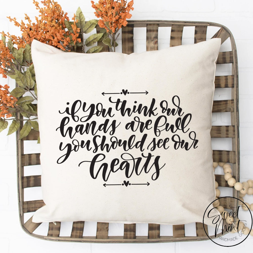 If You Think Our Hands Are Full Should See Hearts Pillow Cover - Fall / Autumn 16X16