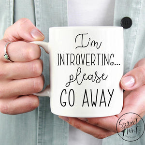 Im Introverting Please Go Away Mug