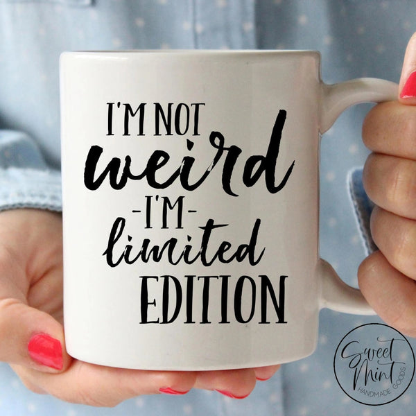 Im Not Weird Limited Edition Mug
