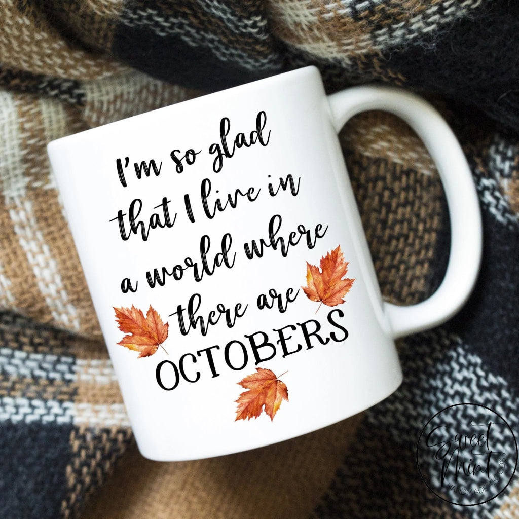 Im So Glad That I Live In A World Where There Are Octobers Mug - Fall / Autumn
