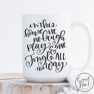 In This House We Laugh Play And Jingle All The Way Mug