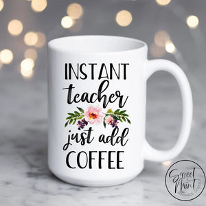 Instant Teacher Just Add Coffee Mug - Gift For