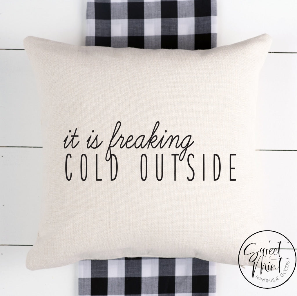 It Is Freaking Cold Outside Pillow Cover - 16 X