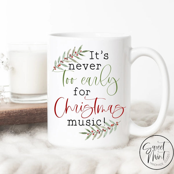 Its Never Too Early For Christmas Music Mug