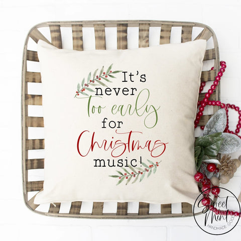 Its Never Too Early For Christmas Music Pillow Cover - 16 X