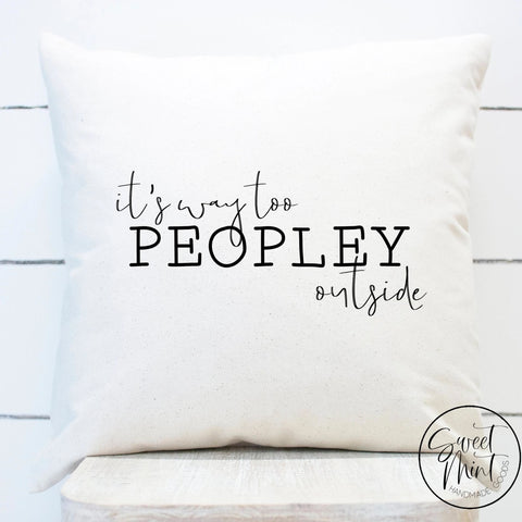 Its Way Too Peopley Outside Pillow Cover - 16X16