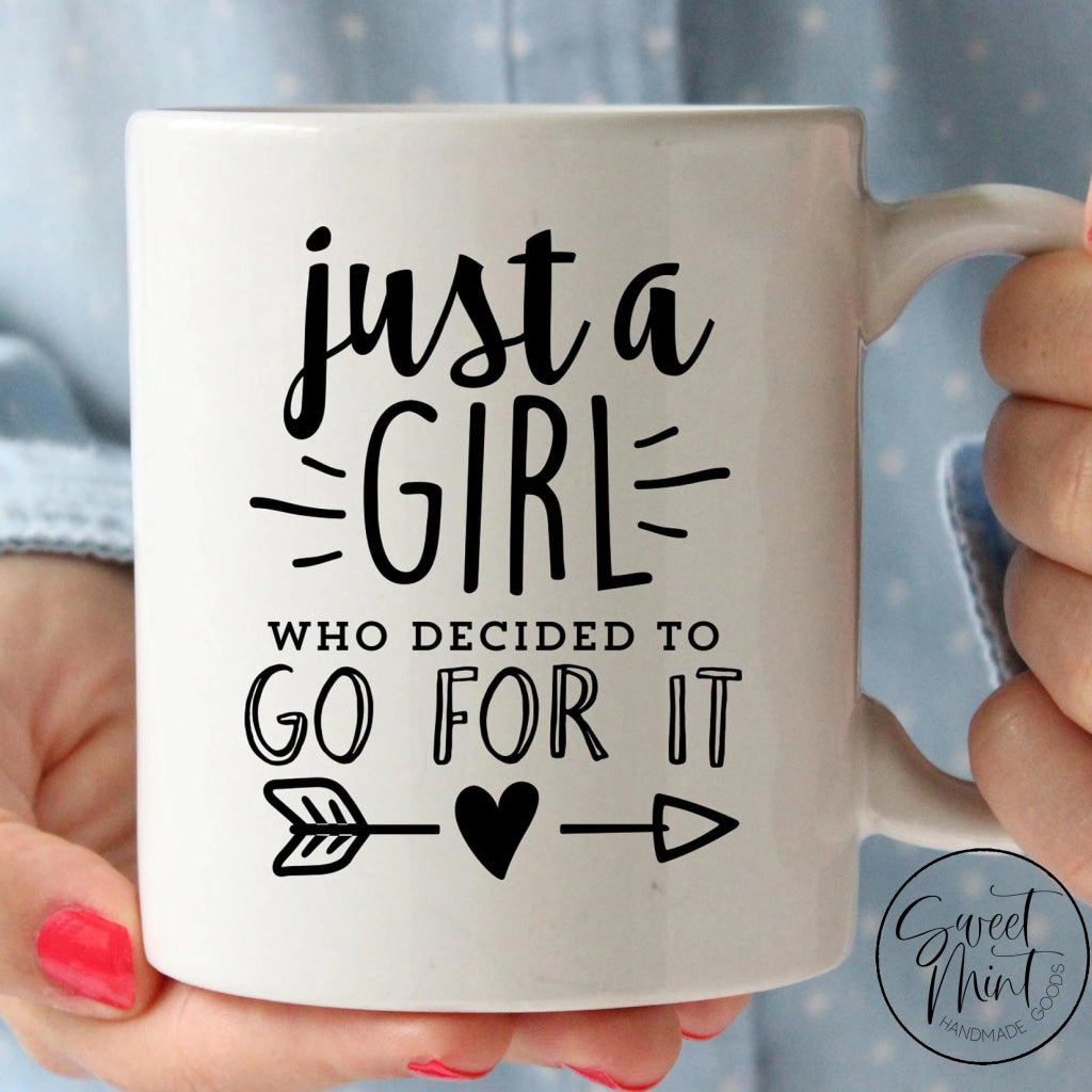 Just A Girl Who Decided To Go For It Mug