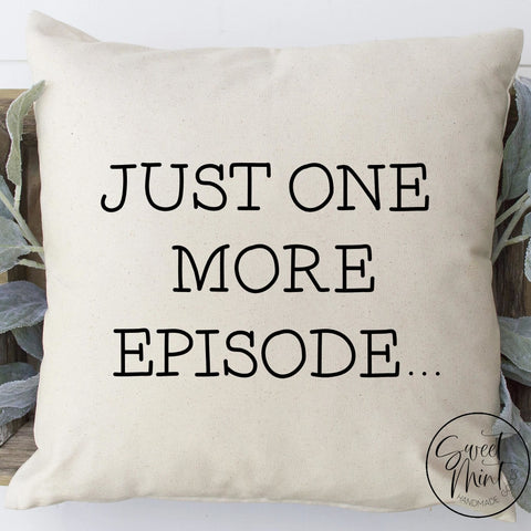 Just One More Episode Pillow Cover - 16X16
