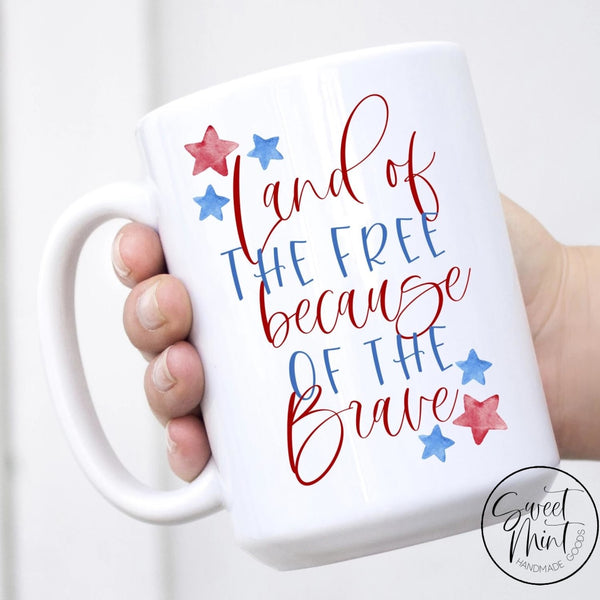 Land Of The Free Because Brave Mug - Patriotic 4Th July