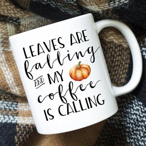 Leaves Are Falling And My Coffee Is Calling Mug - Fall / Autumn Pumpkin