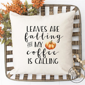 Leaves Are Falling And My Coffee Is Calling Pillow Cover - Fall / Autumn Pumpkin 16X16