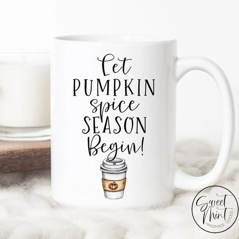 Let Pumpkin Spice Season Begin Mug - Fall / Autumn