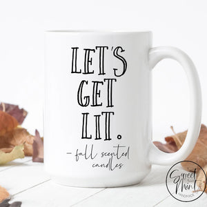 Lets Get Lit - Fall Scented Candles Mug Funny / Autumn
