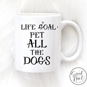Life Goal Pet All The Dogs Mug - Funny Dog Mug