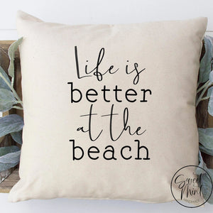 Life Is Better At The Beach Pillow Cover - 16X16