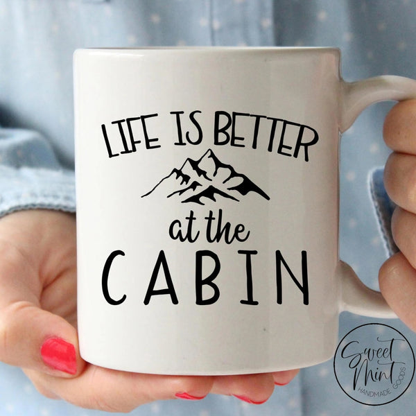 Life Is Better At The Cabin Mug