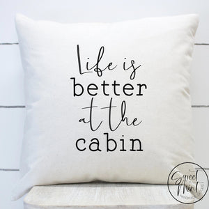 Life Is Better At The Cabin Pillow Cover - 16X16
