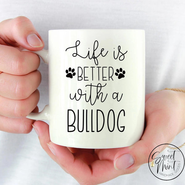Life Is Better With A Bulldog Mug