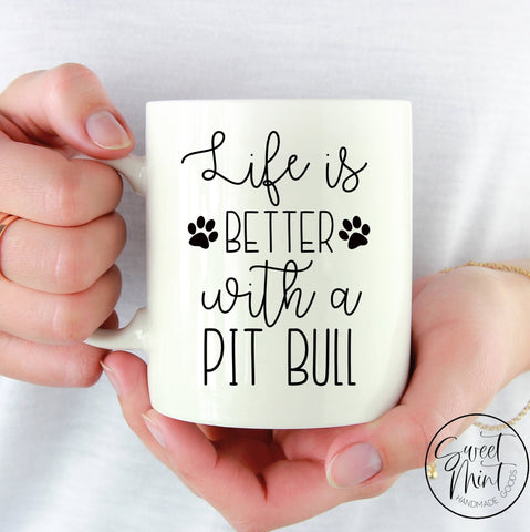 Life Is Better With A Pit Bull Mug