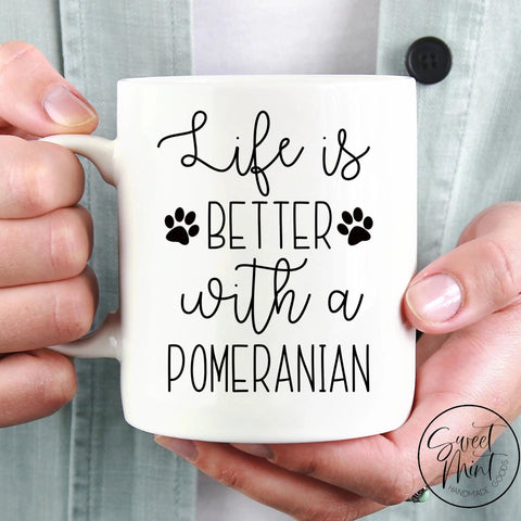 Life Is Better With A Pomeranian Mug
