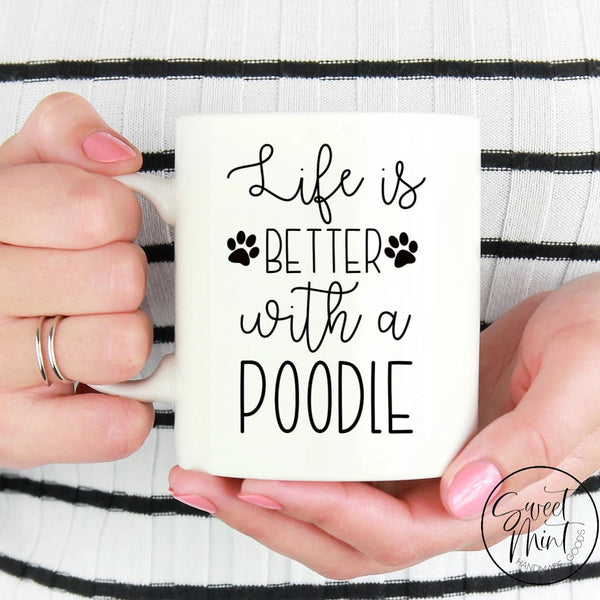 Life Is Better With A Poodle Mug