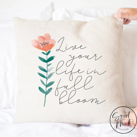 Live Life In Full Bloom Pillow Cover - 16X16