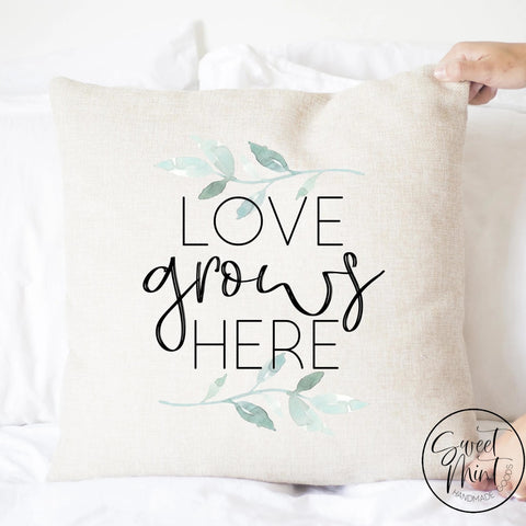 Love Grows Here Pillow Cover - 16X16