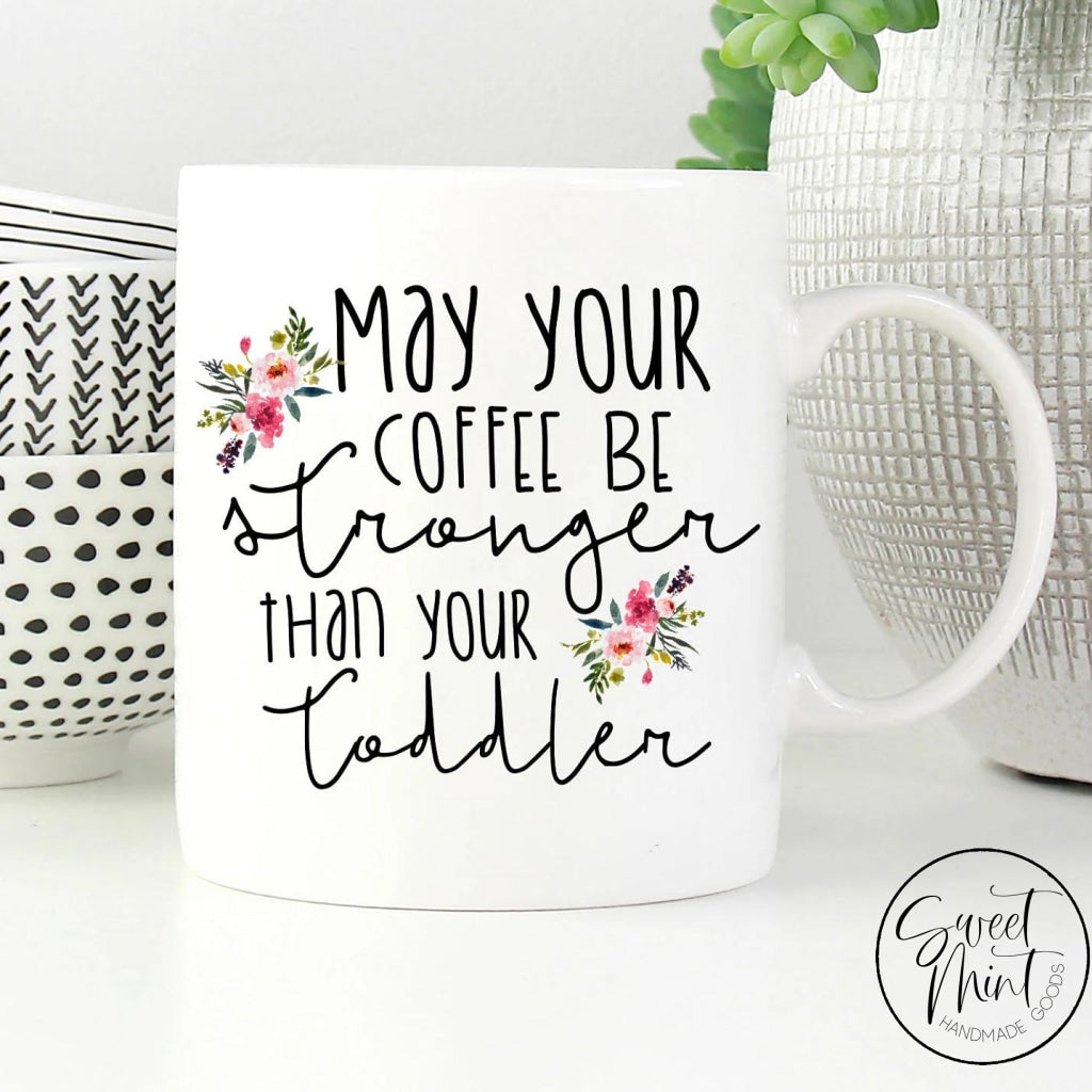 May Your Coffee Be Stronger Than Toddler Mug