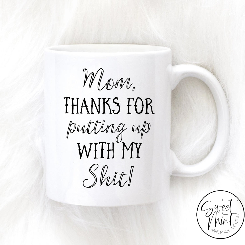 Mom Thanks For Putting Up With My Shit Mug Funny Mothers Day Gift For