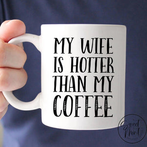 My Wife Is Hotter Than Coffee Mug