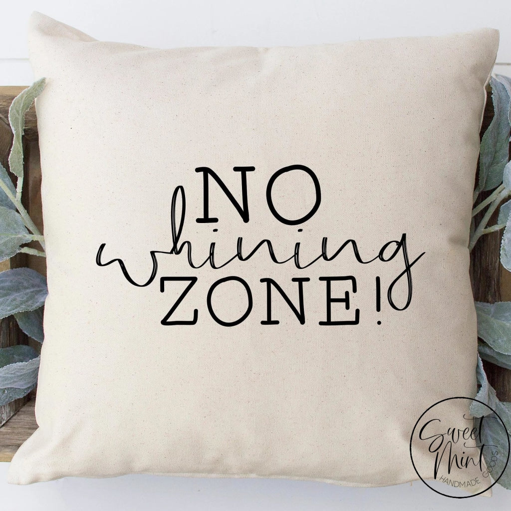 No Whining Zone Pillow Cover - 16X16
