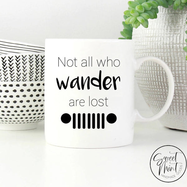 Not All Who Wander Are Lost Mug Jeep Wrangler Wanderlost Inspirational Gift