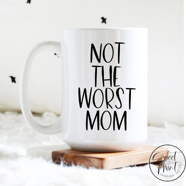 Not The Worst Mom Mothers Day Mug