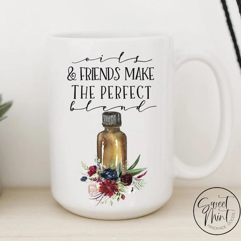 Oils And Friends Make The Perfect Blend Mug - Essential Oil
