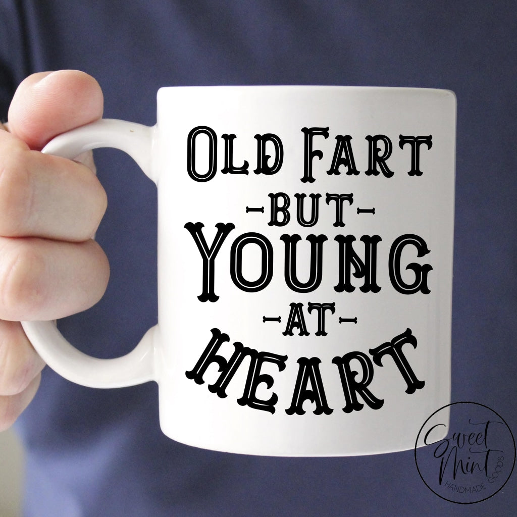 Old Fart But Young At Heart - Funny Gift For Dad Birthday Mug