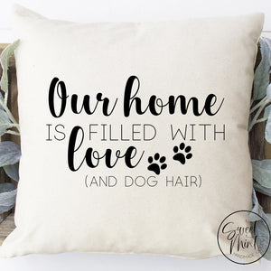 Our Home Is Filled With Love And Dog Hair Pillow Cover - 16 X Pillow Cover