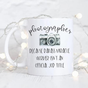 Photographer: Because Badass Miracle Worker Isnt An Official Job Title Mug