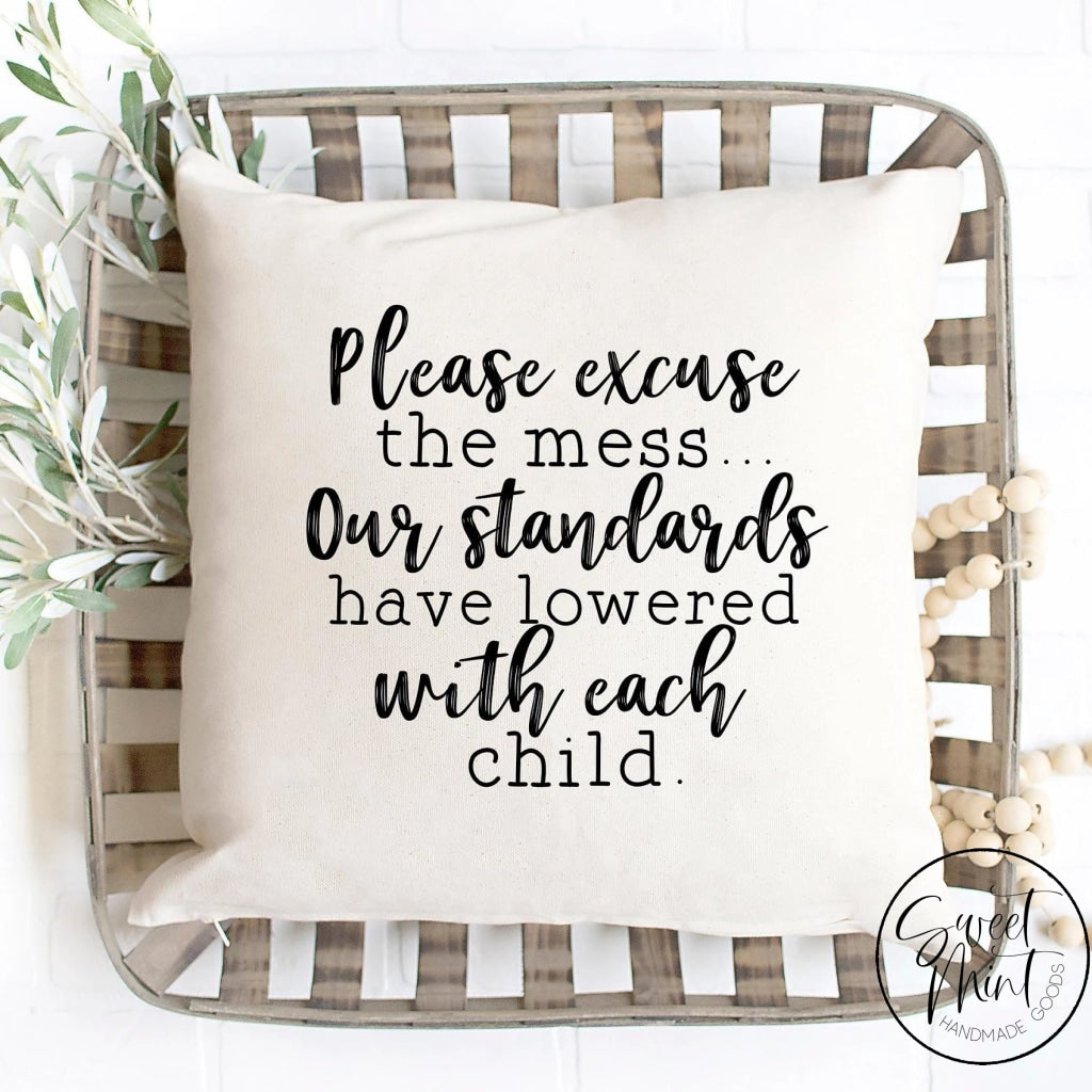 Please Excuse The Mess Our Standards Have Lowered With Each Child Pillow Cover - 16X16
