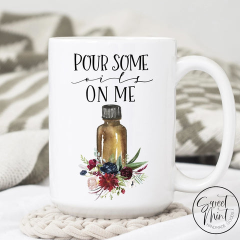 Pour Some Oils On Me Mug - Funny Essential Oil