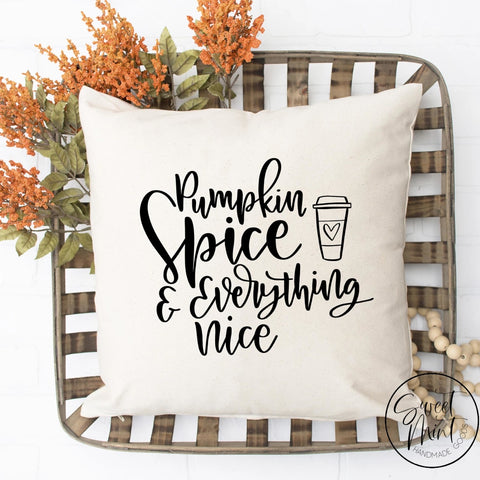 Pumpkin Spice & Everything Nice Pillow Cover - Fall / Autumn 16X16