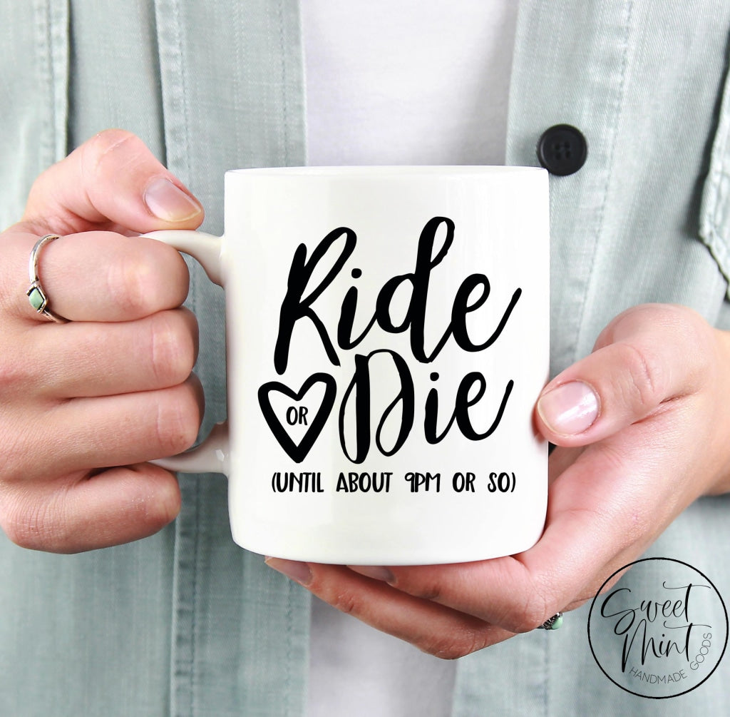 Ride Or Die Until About 9Pm Mug