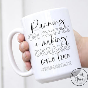 Running On Coffee And Making Dreams Come True Mug - Real Estate Agent Gift