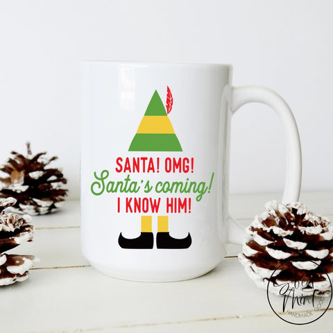Santa Omg Santas Coming I Know Him Elf Mug