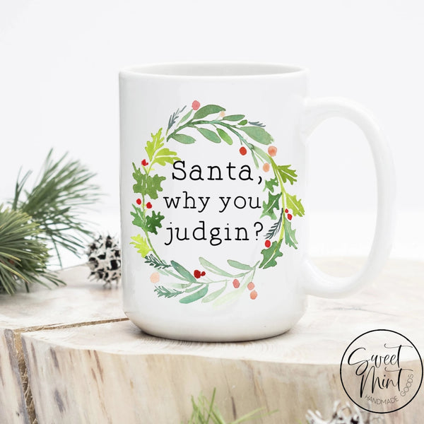Santa Why You Judgin Christmas Mug