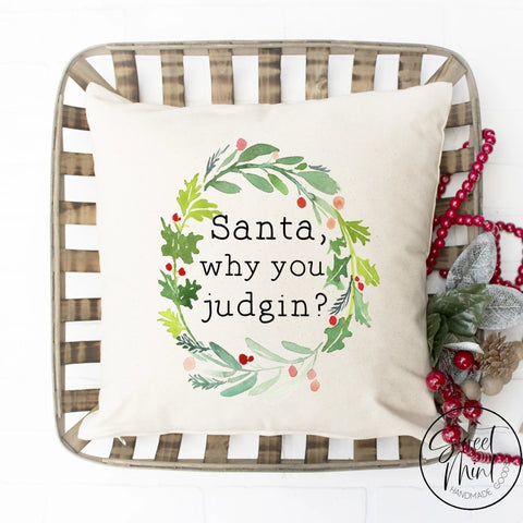 Santa Why You Judgin Pillow Cover - 16 X