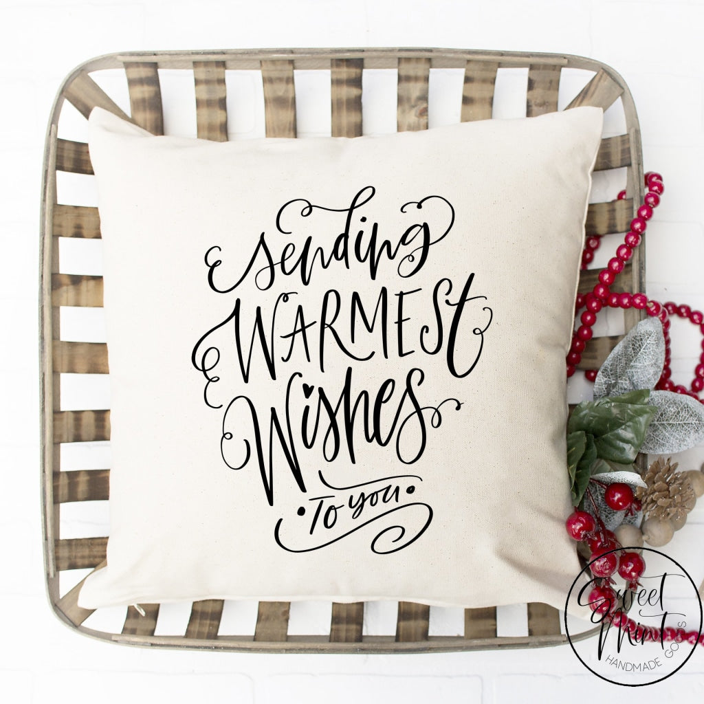 Sending Warmest Wishes To You Pillow Cover - 16 X