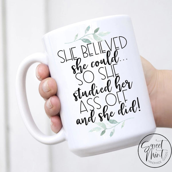 She Believed Could So Studied Her Ass Off And She Did Mug - Graduation Gift